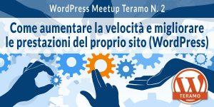 WordPress Meetup Teramo N 2 - WordPress speed: come aumentare velocità e prestazioni