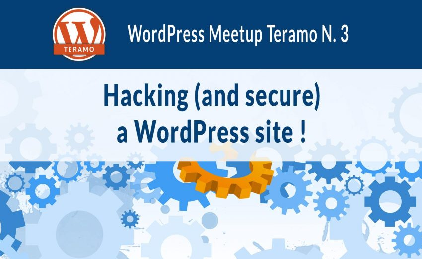 Come mettere in sicurezza un sito WordPress: tools e plugin per testare e proteggere - WordPress Meetup Teramo N. 3